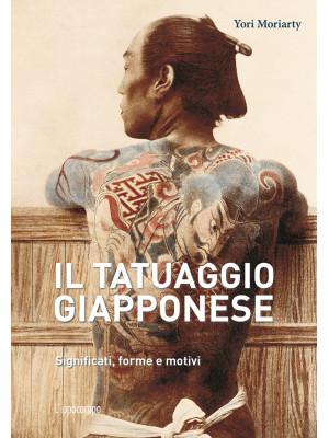 Il tatuaggio giapponese. Significati, forme e motivi. Ediz. a colori