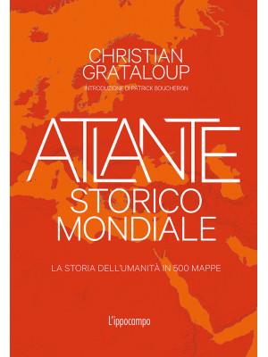 Atlante storico mondiale. La storia dell'umanità in 500 mappe. Ediz. a colori