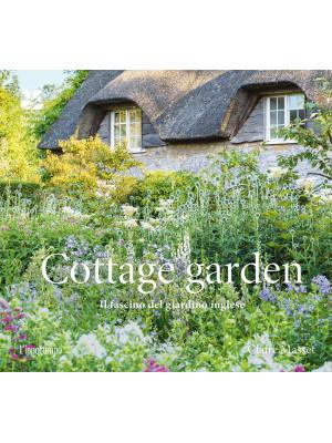 Cottage garden. Il fascino del giardino inglese. Ediz. illustrata