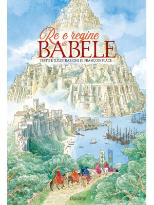 Re e regine di Babele. Ediz. a colori