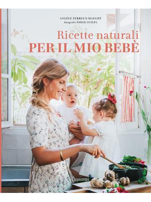 Ricette naturali per il mio bebè. Ediz. illustrata