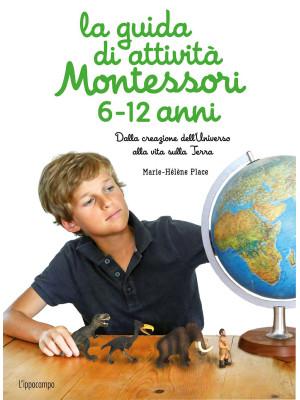 La guida di attività Montessori 6-12 anni. Dalla creazione dell'Universo alla vita sulla Terra