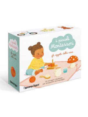 Gli oggetti della casa. I piccoli Montessori. Ediz. a colori. Con 5 carte ambienti. Con 35 carte oggetti