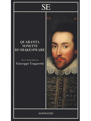 Quaranta sonetti di Shakespeare. Testo inglese a fronte