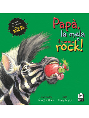 Papà, la mela e il verme rock. Ediz. illustrata
