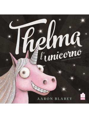 Thelma l'unicorno. Ediz. a colori