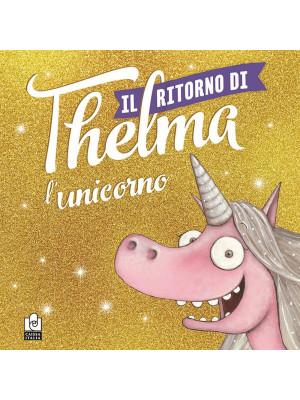 Il ritorno di Thelma l'unicorno. Ediz. a colori