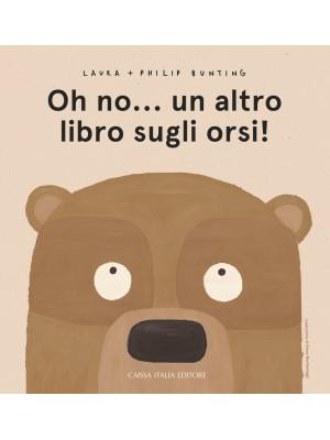 Oh no... un altro libro sugli orsi! Ediz. a colori