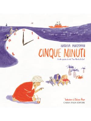 Cinque minuti. Un albo ispirato al corto «Five Minutes to Sea». Ediz. illustrata