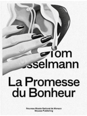 Tom Wesselmann. La promesse du bonheur. Ediz. illustrata