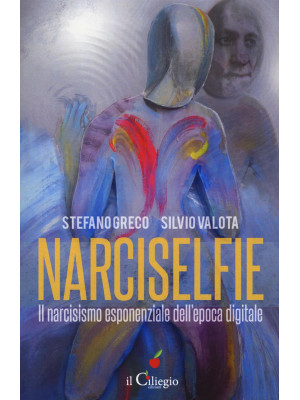 Narciselfie. Il narcisismo esponenziale dell'epoca digitale
