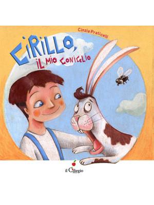 Cirillo, il mio coniglio. Ediz. a colori