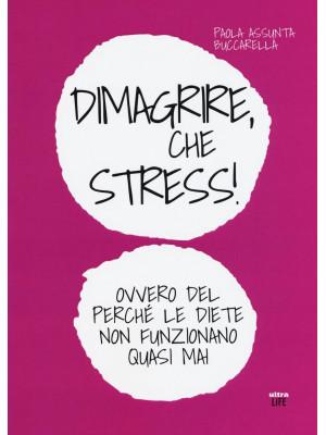 Dimagrire, che stress! Ovvero del perché le diete non funzionano quasimai