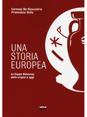 Una storia europea. La coppa Delaunay dalle origini a oggi