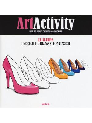 Art activity. Scarpe. I modelli più bizzarri e fantasiosi