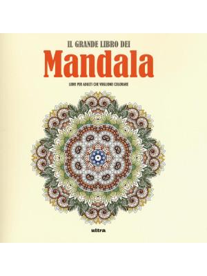 Il grande libro dei mandala. Liberare la creatività e ritrovare il piacere di giocare con i colori