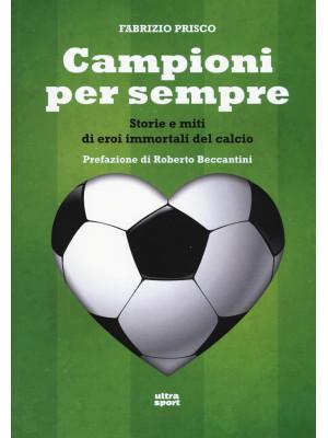 Campioni per sempre. Storie e miti di eroi immortali del calcio