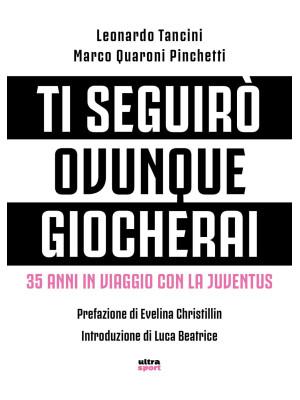 Ti seguirò ovunque giocherai. 35 anni in viaggio con la Juventus