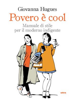 Povero è cool. Manuale di stile per il moderno indigente