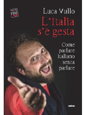 L'Italia s'è gesta. Come parlare italiano senza parlare