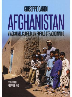 Afghanistan. Viaggio nel cuore di un popolo straordinario