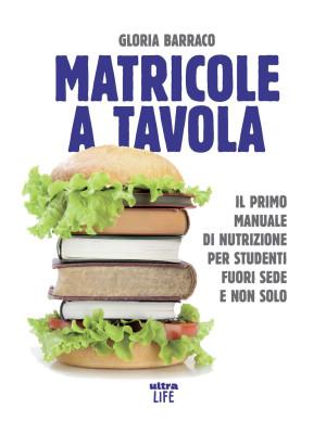 Matricole a tavola. Il primo manuale di nutrizione per studenti fuori sede e non solo