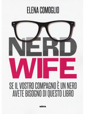 Nerdwife. Se il vostro compagno è un nerd avete bisogno di questo libro