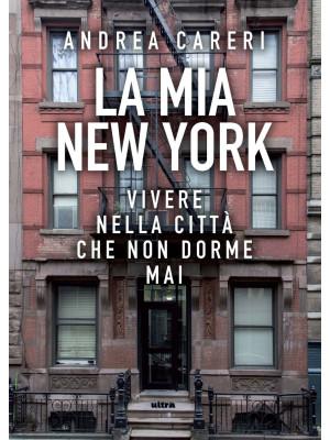 La mia New York. Vivere nella città che non dorme mai