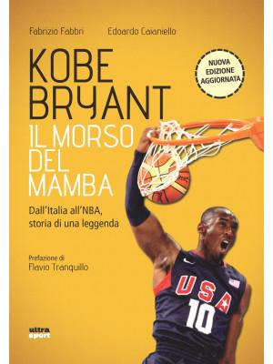 Kobe Bryant. Il morso del Mamba. Dall'Italia alla NBA, la storia di un predestinato. Nuova ediz.