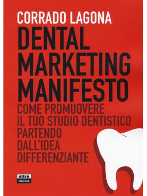 Dental marketing manifesto. Come promuovere il tuo studio dentistico partendo dall'idea differenziante