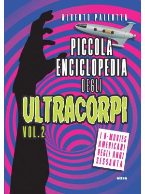 Piccola enciclopedia degli ultracorpi. Vol. 2: I I B-movies americani degli anni Sessanta
