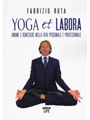 Yoga et labora. Unione e benessere nella vita personale e professionale