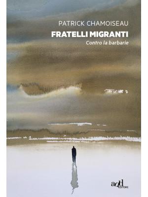 Fratelli migranti. Contro la barbarie