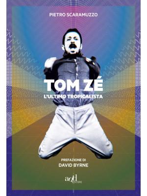 Tom Zé. L'ultimo tropicalista