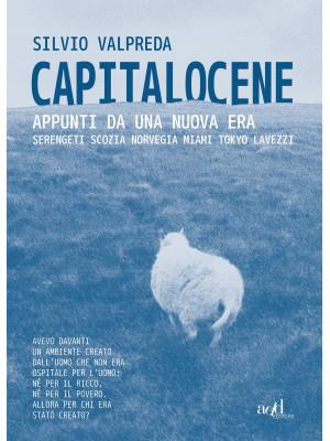 Capitalocene. Appunti da un nuova era. Serengeti, Scozia, Norvegia, Miami, Tokyo, Lavezzi