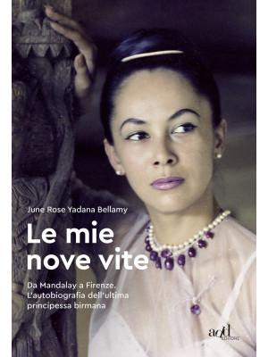 Le mie nove vite. Da Mandalay a Firenze. L'autobiografia dell'ultima principessa birmana