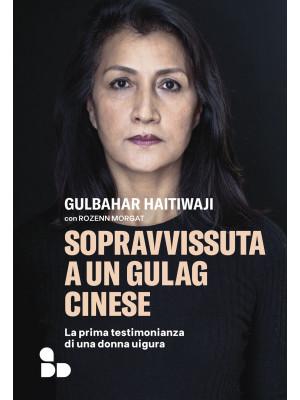 Sopravvissuta a un gulag cinese. La prima testimonianza di una donna uigura