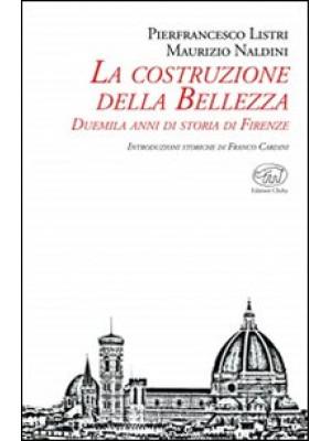 La costruzione della bellezza. Duemila anni di storia di Firenze