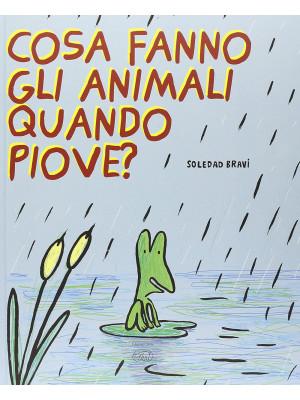 Cosa fanno gli animali quando piove? Ediz. illustrata