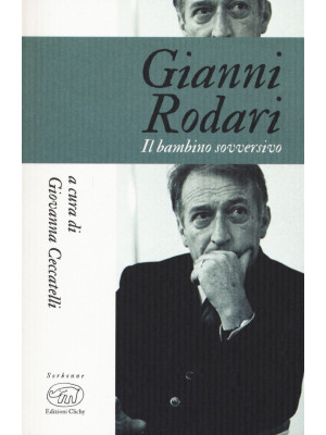 Gianni Rodari. Il bambino sovversivo