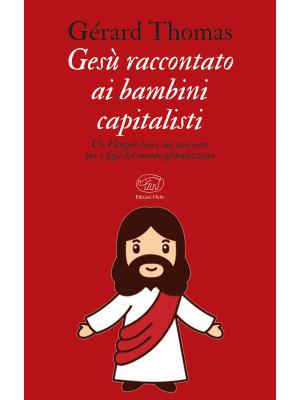 Gesù raccontato ai bambini capitalisti. Un Vangelo laico, ma non ateo per i figli del mondo globalizzato