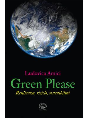 Green please. Resilienza, riciclo, sostenibilità