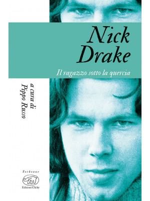 Nick Drake. Il ragazzo sotto la quercia
