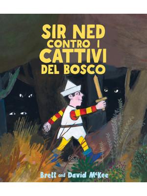 Sir Ned contro i cattivi del bosco. Ediz. a colori