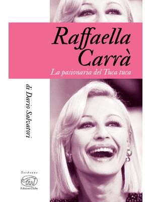 Raffaella Carrà. La pasionaria del tuca-tuca