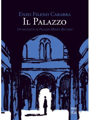 Il palazzo. Un racconto di Palazzo Medici Riccardi