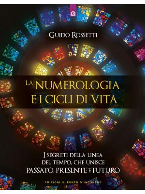 La numerologia e i cicli di vita. I segreti della linea del tempo che unisce passato, presente e futuro