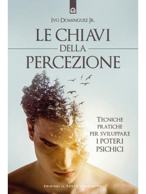 Le chiavi della percezione. Tecniche pratiche per sviluppare i poteri psichici. Nuova ediz.