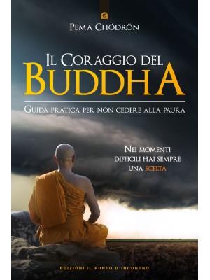 Il coraggio del Buddha. Guida pratica per non cedere alla paura