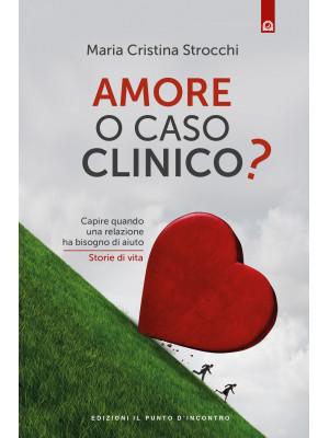 Amore o caso clinico? Capire quando una relazione ha bisogno di aiuto. Storie di vita